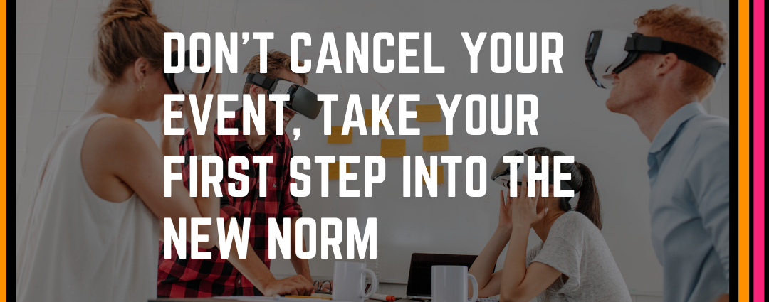 Don't Cancel Your Event, Take Your First Step Into the New Norm